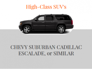 Hihg Class SUV's- Chevy Suburban Cadillac Escalade or similar